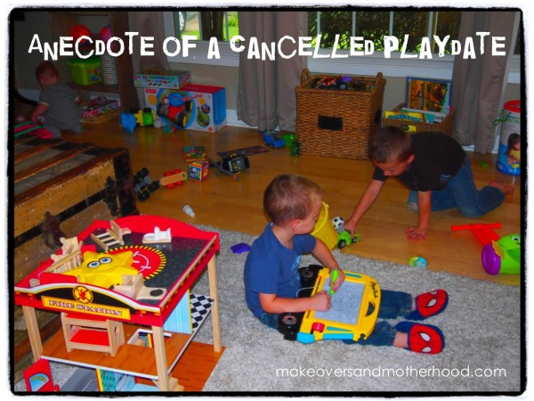 Anecdote of a cancelled playdate; www.makeoversandmotherhood.com