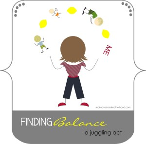 Finding Balance: a juggling act; www.makeoversandmotherhood.com