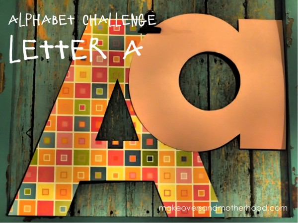 Letter A;  www.makeoversandmotherhood.com