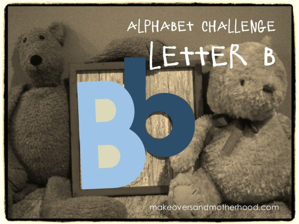 Letter B;  www.makeoversandmotherhood.com