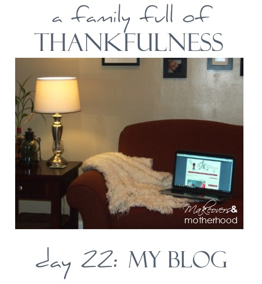 A Family Full of Thankfulness: Day 22 -- My Blog;  www.makeoversandmotherhood.com