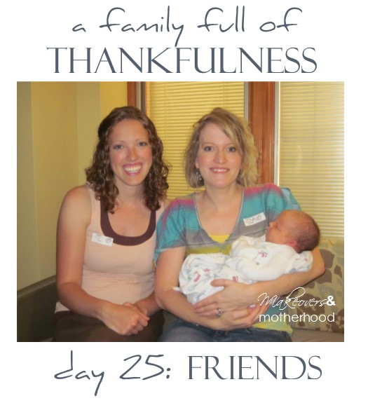 A Family Full of Thankfulness: Day 25 -- Friends;  www.makeoversandmotherhood.com