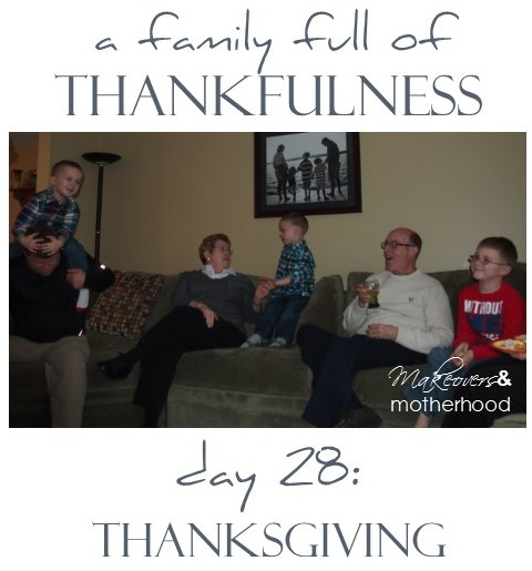 A Family Full of Thankfulness: Day 28 -- Thanksgiving; www.makeoversandmotherhood.com