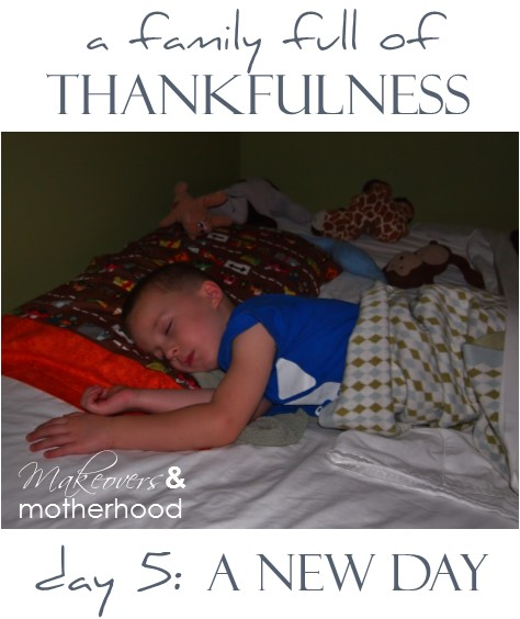 A Family Full of Thankfulness: Day 5 -- A New Day;  www.makeoversandmotherhood.com