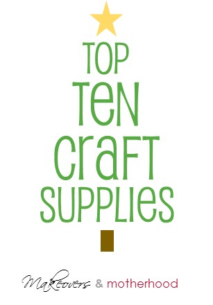 Top 10 Craft Supplies for Preschoolers;  www.makeoversandmotherhood.com