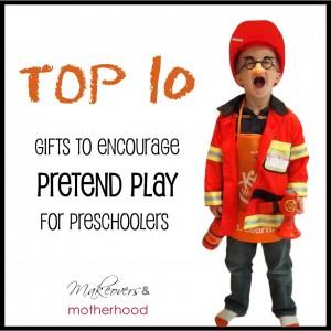 Top 10 Gifts to Encourage Pretend Play for Preschoolers; www.makeoversandmotherhood.com