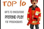 top 10 gifts to encourage pretend play for preschoolers