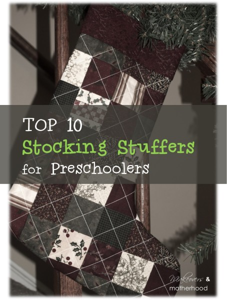 Top 10 Stocking Stuffers for Preschoolers;  www.makeoversandmotherhood.com
