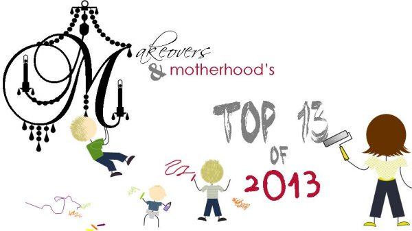 Top 13 of 2013;  www.makeoversandmotherhood.com