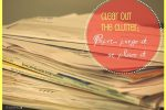 clear out the clutter:  paper… purge it or place it