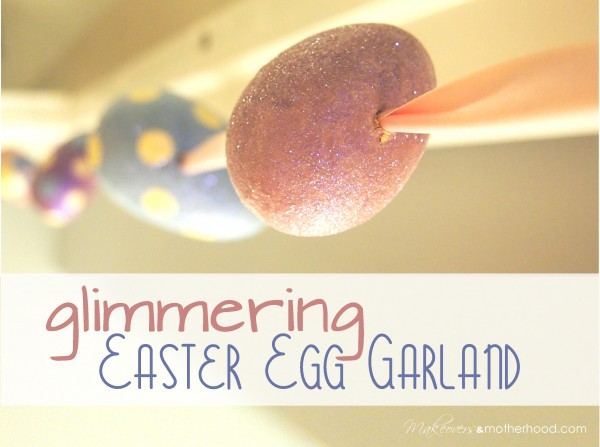 Glimmering Easter Egg Garland;  www.makeoversandmotherhood.com