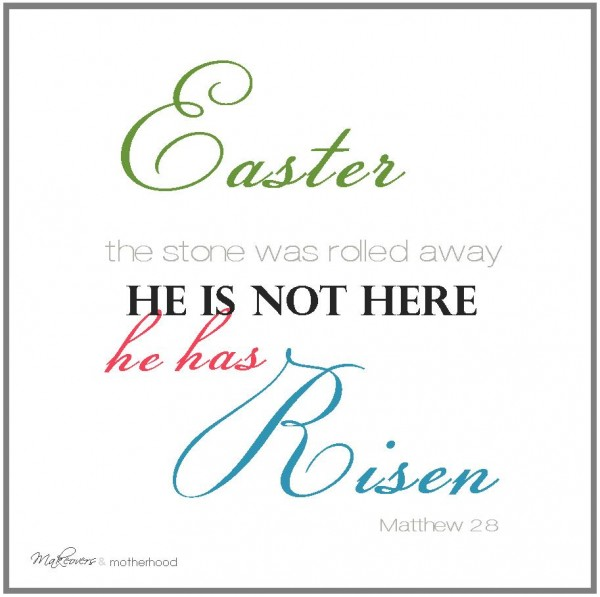 He has Risen Easter printable;  www.makeoversandmotherhood.com
