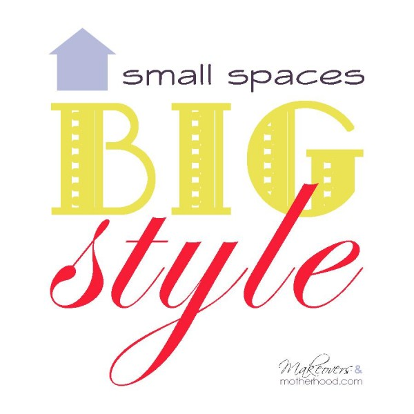 Small Spaces, Big Style graphic;  www.makeoversandmotherhood.com