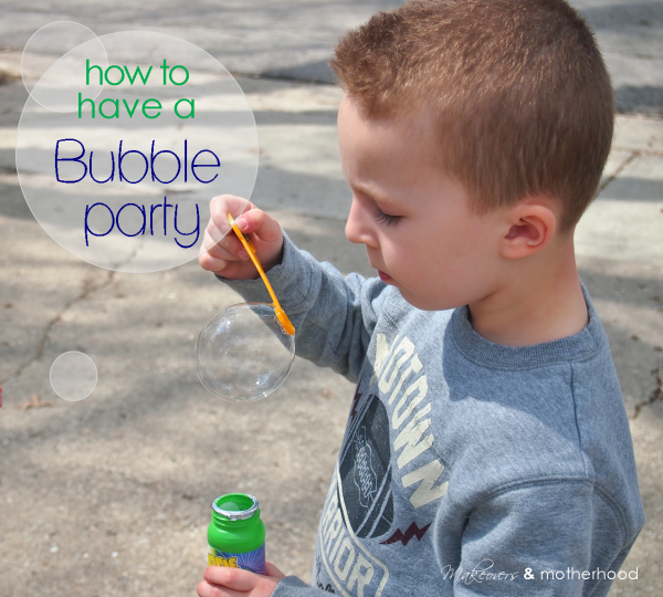 How to have a Bubble Party;  www.makeoversandmotherhood.com