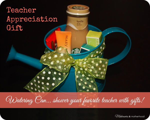 Teacher Appreciation Gift: Watering Can;  www.makeoversandmotherhood.com