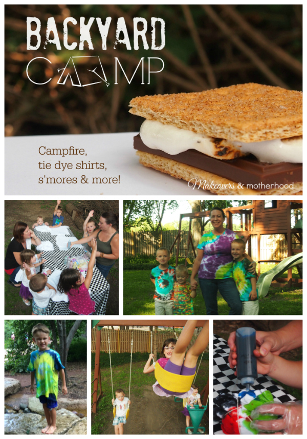 Backyard Camp... campfire, tie dye, s'mores & more;  www.makeoversandmotherhood.com