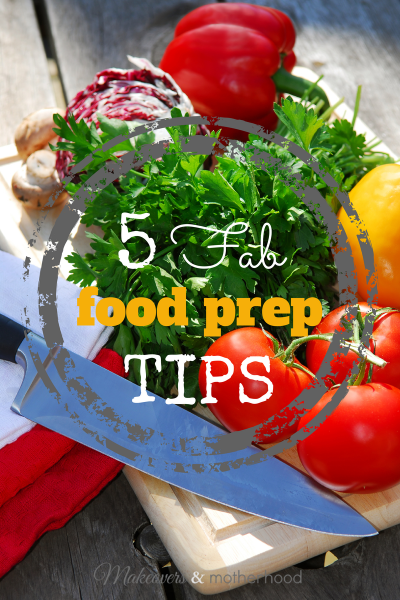 5 Fab Food Prep Tips; www.makeoversandmotherhood.com