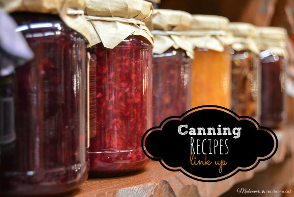 Canning Recipes Link Up; www.makeoversandmotherhood.com