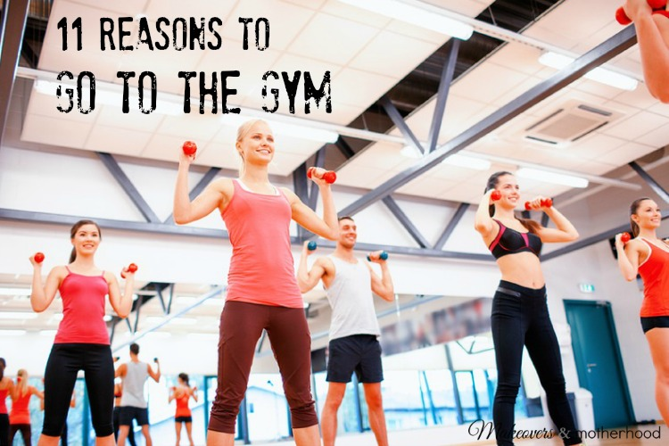 11 Reasons to Go to the Gym; www.makeoversandmotherhood.com