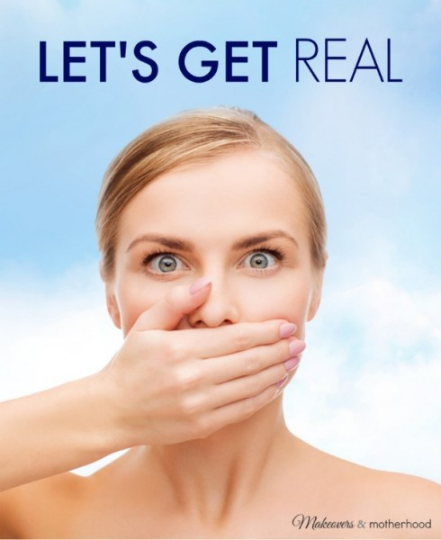 Let's Get Real; www.makeoversandmotherhood.com