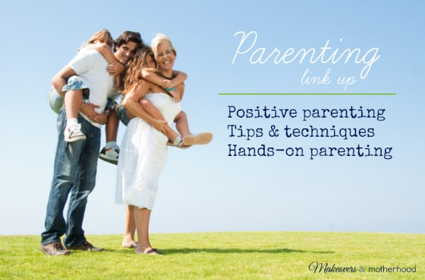 Parenting tips & techniques link up; www.makeoversandmotherhood.com