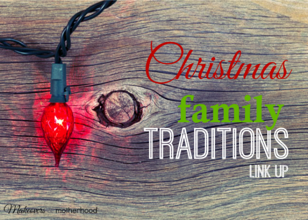 Christmas Family Traditions Link Up; www.makeoversandmotherhood.com