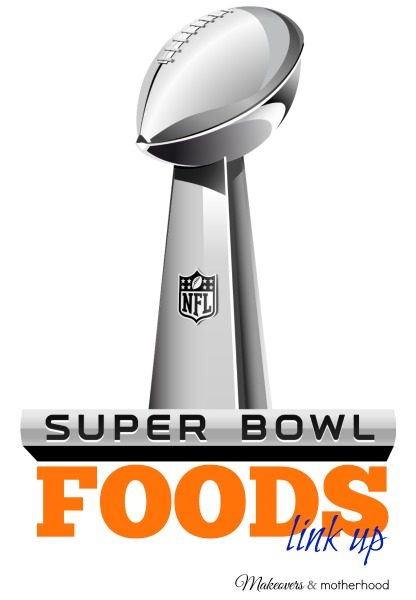 Super Bowl Foods Link Up; www.makeoversandmotherhood.com