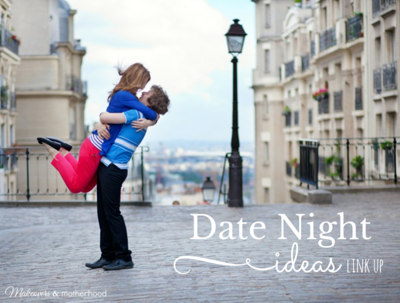 Date Night Ideas Link Up; www.makeoversandmotherhood.com