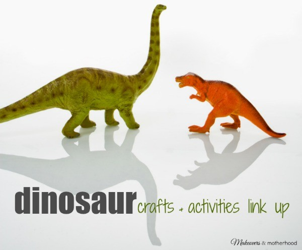 Dinosaur Crafts & Activities Link Up; www.makeoversandmotherhood.com