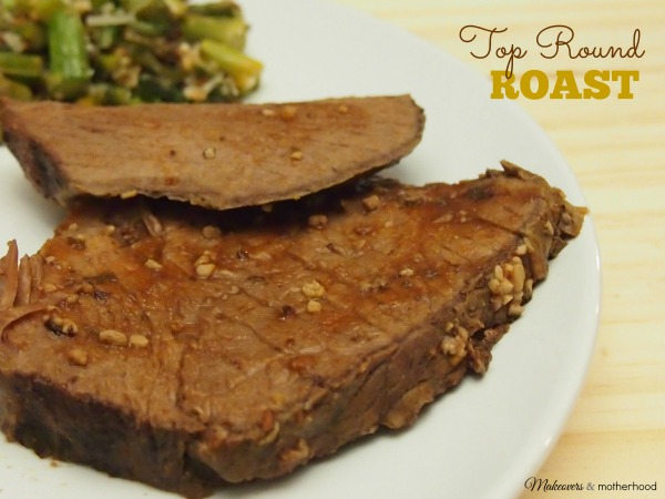 Top Round Roast; www.makeoversandmotherhood.com
