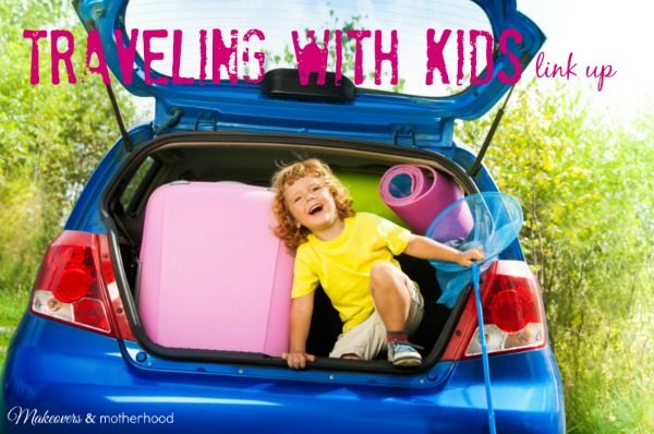 Traveling with Kids Link Up; www.makeoversandmotherhood.com