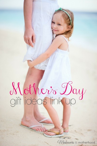 Mother's Day Gift Ideas Link Up; www.makeoversandmotherhood.com