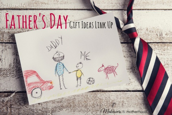 Father's Day Gift Ideas Link Up; www.makeoversandmotherhood.com