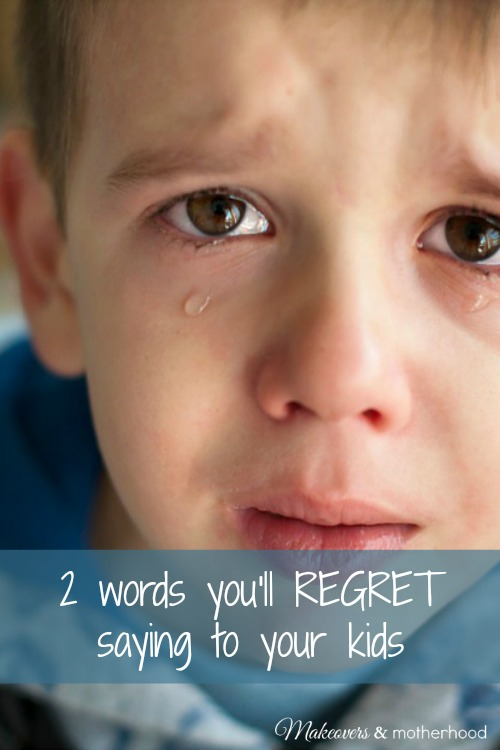 2 Words You'll Regret; www.makeoversandmotherhood.com