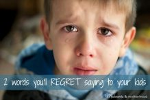 2 Words You'll Regret Saying to Your Kids