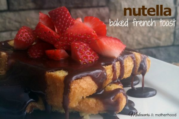 Nutella Baked French Toast; www.makeoversandmotherhood.com