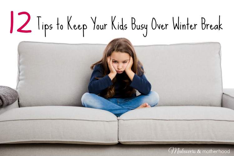 Tips to Keep Your Kids Busy Over Winter Break; www.makeoversandmotherhood.com