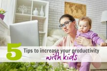 5 Ways to Increase Your Productivity with Kids