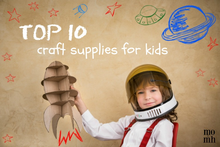 Top 10 Craft Supplies for Kids; www.makeoversandmotherhood.com