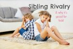Sibling Rivalry & Why It's Good for Kids