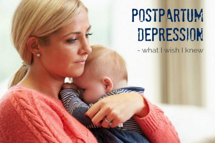 Postpartum Depression: What I wish I knew