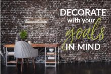 Decorate with your GOALS in Mind