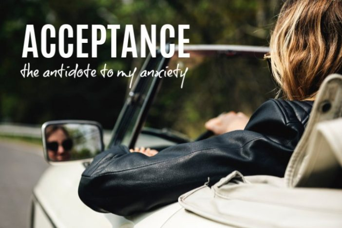 Acceptance: The Antidote to My Anxiety