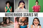 Motherhood Scares Me faces of fear
